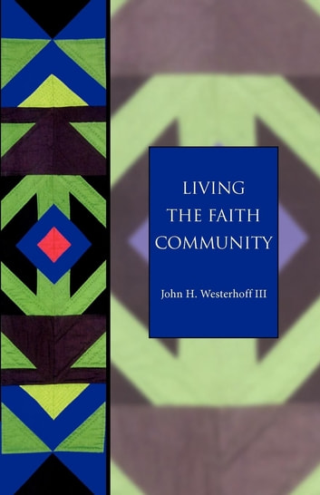 Living the Faith Community - The Church That Makes A Difference - Seabury Classics ebook by John H. Westerhoff III