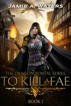 To Kill a Fae ebook by Jamie A. Waters