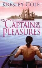 The Captain of All Pleasures ebook by Kresley Cole