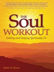 The Soul Workout - Getting and Staying Spiritually Fit ebook by Helen H. Moore