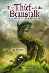 The Thief and the Beanstalk - A Further Tales Adventure ebook by P. W. Catanese