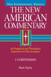 1 Corinthians - An Exegetical and Theological Exposition of Holy Scripture ebook by Mark Taylor