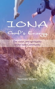 Iona God's Energy - The vision and spirituality of the Iona Community ebook by Norman Shanks