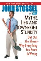 Myths, Lies, And Downright Stupidity - Get Out the Shovel -- Why Everything You Know is Wrong ebook by Kingswell
