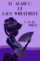 El abanico de Lady Windermere ebook by Oscar Wilde