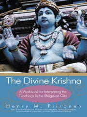 The Divine Krishna - A Workbook for Interpreting the Teachings in the Bhagavad Gita ebook by Henry M. Piironen