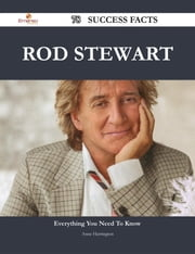 Rod Stewart 78 Success Facts - Everything you need to know about Rod Stewart ebook by Anne Harrington