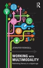 Working with Multimodality ebook by Jennifer Rowsell