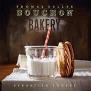 Bouchon Bakery ebook by Thomas Keller, Sebastien Rouxel