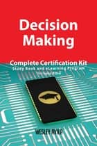 Decision Making Complete Certification Kit - Study Book and eLearning Program ebook by Wesley Avila