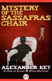 Mystery of the Sassafras Chair ebook by Alexander Key