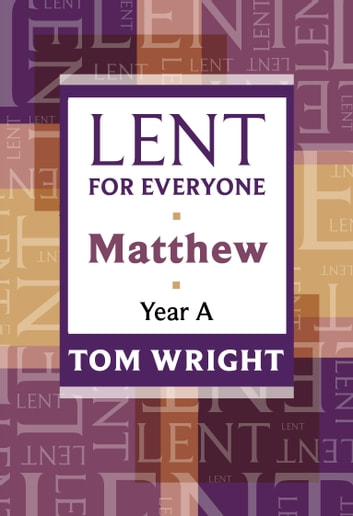 Lent for Everyone - Matthew Year A ebook by Professor Tom Wright