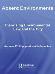 Absent Environments - Theorising Environmental Law and the City ebook by Andreas Philippopoulos-Mihalopoulos