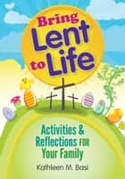 Bring Lent to Life ebook by Basi, Kathleen M.