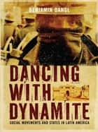 Dancing with Dynamite ebook by Benjamin Dangl
