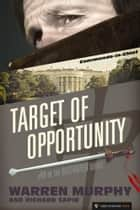 Target of Opportunity ebook by Warren Murphy, Richard Sapir