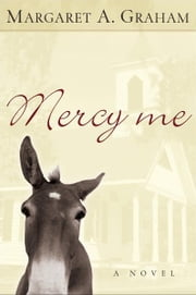 Mercy Me (Esmeralda Trilogy Book #1) - A Novel ebook by Margaret A. Graham