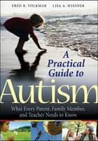 A Practical Guide to Autism ebook by Fred R. Volkmar,Lisa A. Wiesner