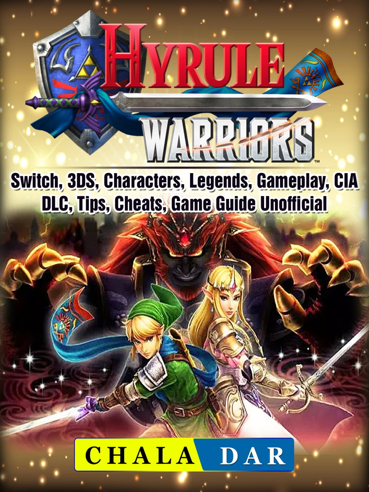 Hyrule Warriors, Switch, 3DS, Characters, Legends, Gameplay, CIA, DLC,  Tips, Cheats, Game Guide Unofficial 電子書籍 by Chala Dar - Rakuten Kobo