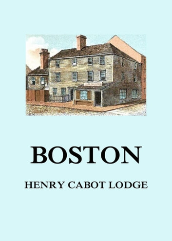 Boston 電子書籍 by Henry Cabot Lodge