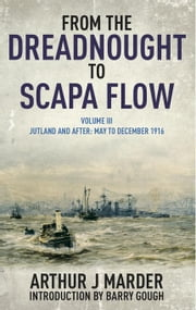 From the Dreadnought to Scapa Flow: Volume III Jutland and After May to December 1916 ebook by Marder, Arthur J
