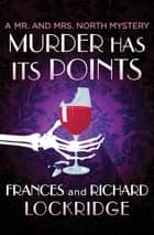 Murder Has Its Points ebook by Richard Lockridge, Frances Lockridge