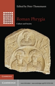 Roman Phrygia - Culture and Society ebook by Peter Thonemann