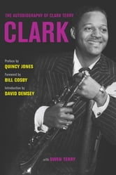 Clark - The Autobiography of Clark Terry ebook by Clark Terry