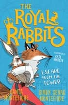 The Royal Rabbits: Escape From the Tower ebook by Santa Montefiore, Simon Sebag Montefiore, Kate Hindley