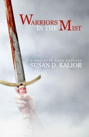 Warriors in the Mist: A Medieval Dark Fantasy ebook by Susan D. Kalior