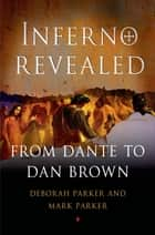 Inferno Revealed - From Dante to Dan Brown ebook by Deborah Parker, Mark Parker