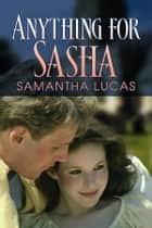 Anything for Sasha ebook by Samantha Lucas