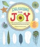 Drawing for Joy - 15-Minute Daily Meditations to Cultivate Drawing Skill and Unwind with Color--365 Prompts for Aspiring Artists ebook by Stephanie Peterson Jones