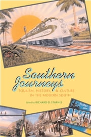 Southern Journeys - Tourism, History, and Culture in the Modern South ebook by Richard D. Starnes,Brooks Blevins,Richard D. Starnes,Harvey H. Jackson,Ted Ownby,Daniel S. Pierce,Harvey Newman,Brenden C. Martin,June Hall McCash,Margaret A. Shannon,J. Mark Souther,Stephen W. Taylor,Anne Mitchell Whisnant,Alecia P Long