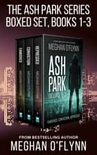 The Ash Park Series Box Set, Books 1-3 - Famished, Conviction, and Repressed ebook by Meghan O'Flynn