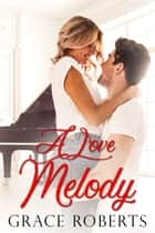 A Love Melody ebook by Grace Roberts