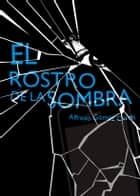 El rostro de la sombra (eBook-ePub) ebook by Alfredo Gómez Cerdá