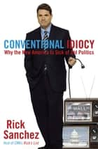 Conventional Idiocy ebook by Rick Sanchez