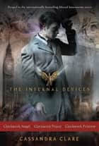 The Infernal Devices - Clockwork Angel; Clockwork Prince; Clockwork Princess eBook by Cassandra Clare
