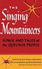 The Singing Mountaineers - Songs and Tales of the Quechua People ebook by José María Arguedas, Ruth Stephan
