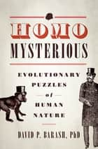 Homo Mysterious - Evolutionary Puzzles of Human Nature ebook by David P. Barash