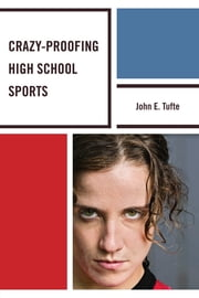 Crazy-Proofing High School Sports ebook by John Elling Tufte