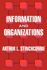 Information and Organizations ebook by Stinchcombe, Arthur L.