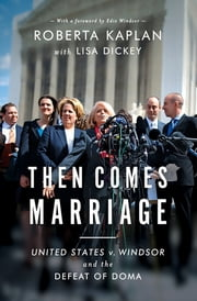 Then Comes Marriage: How Two Women Fought for and Won Equal Dignity for All ebook by Roberta Kaplan,Edie Windsor,Lisa Dickey