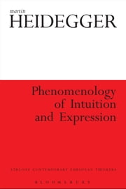 Phenomenology of Intuition and Expression ebook by Martin Heidegger,Dr Tracy Colony