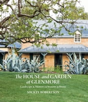The House and Garden at Glenmore - Landscape. Seasons. Memory. Home ebook by Mickey Robertson
