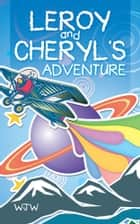 LEROY AND CHERYL'S ADVENTURE ebook by WJW