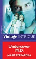 Undercover M.D. (Mills & Boon Vintage Intrigue) 電子書 by Marie Ferrarella