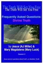 Frequently Asked Questions: Divine Truth Session 5 ebook by Jesus (AJ Miller), Mary Magdalene (Mary Luck)