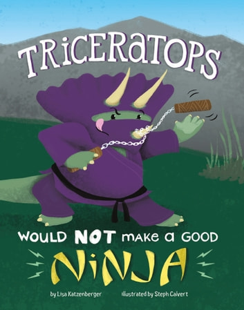 Triceratops Would NOT Make a Good Ninja ebook by Lisa Katzenberger